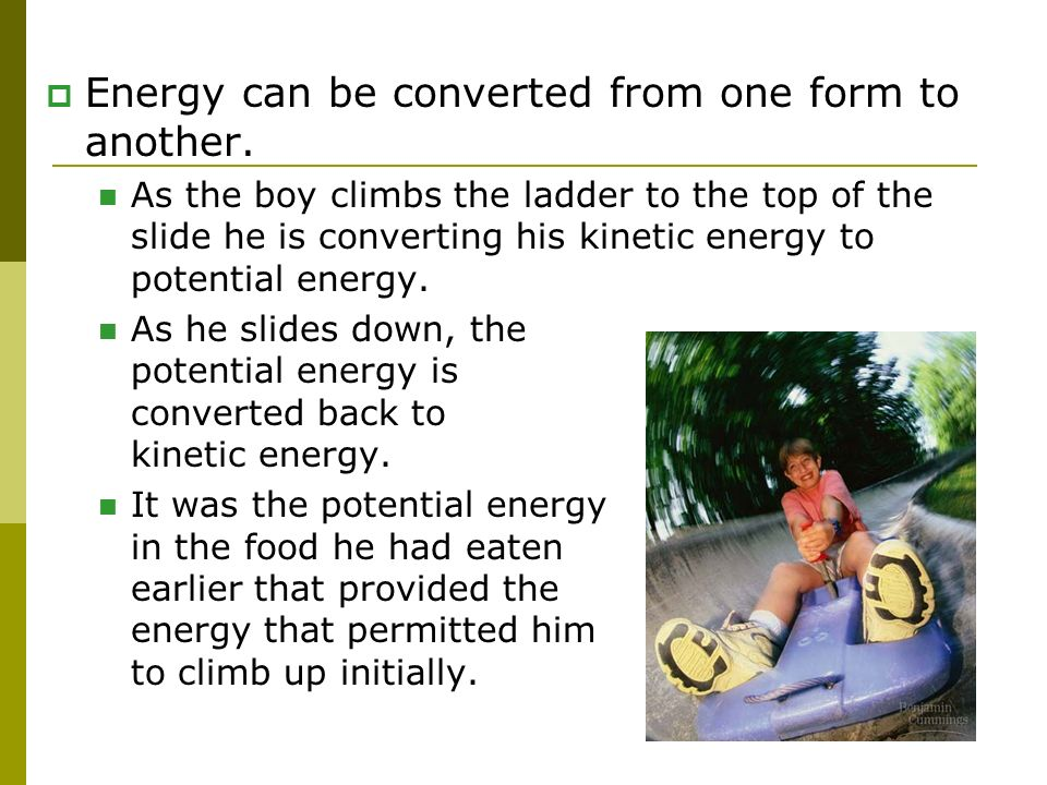 Energy can be converted from one form to another.