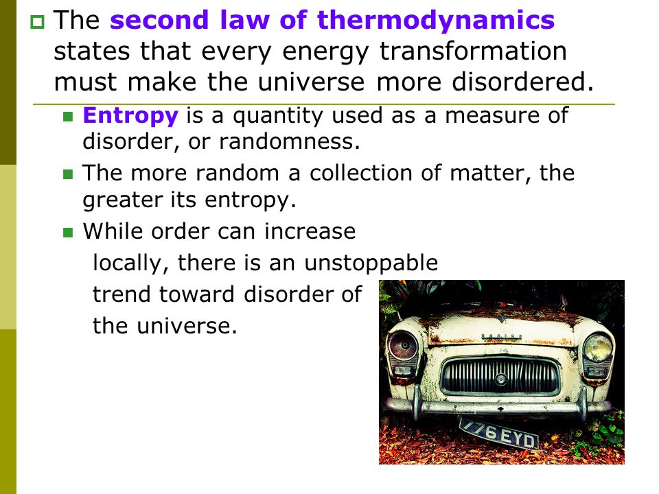 The second law of thermodynamics states that every energy transformation must make the universe more disordered.
