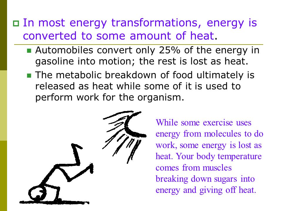 In most energy transformations, energy is converted to some amount of heat.