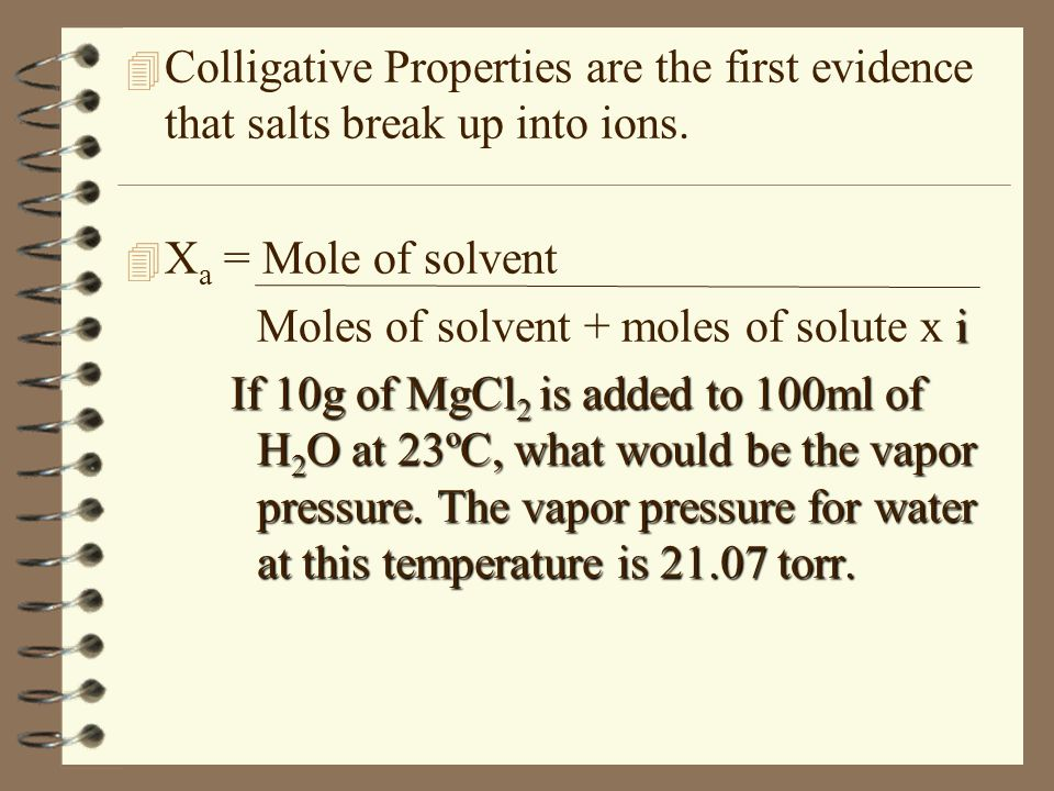 Colligative Properties are the first evidence that salts break up into ions.
