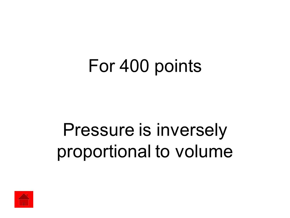For 400 points Pressure is inversely proportional to volume