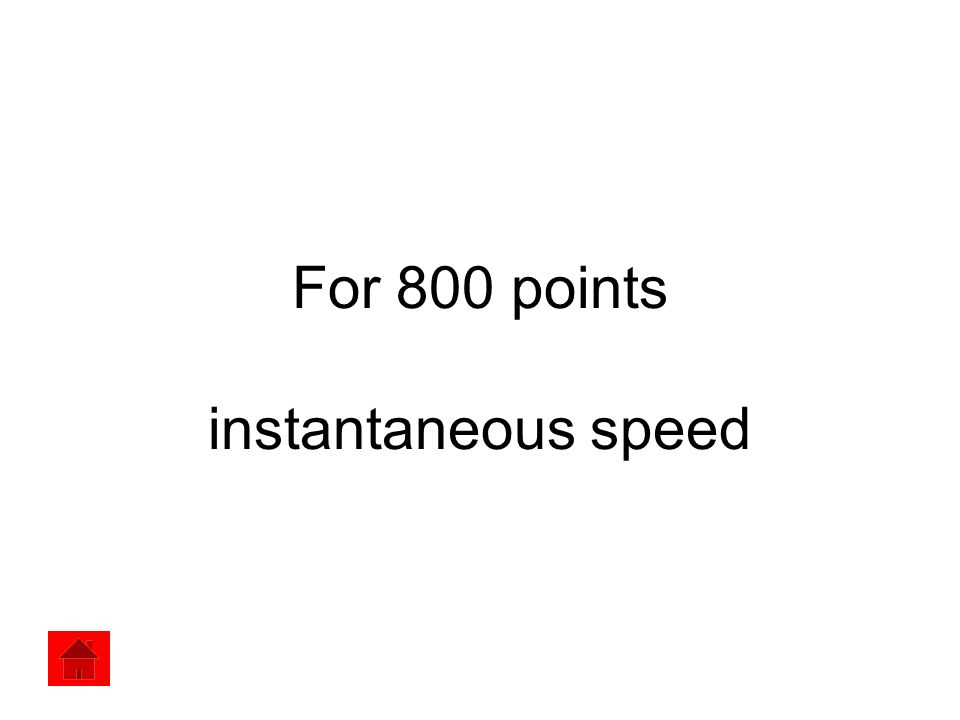 For 800 points instantaneous speed