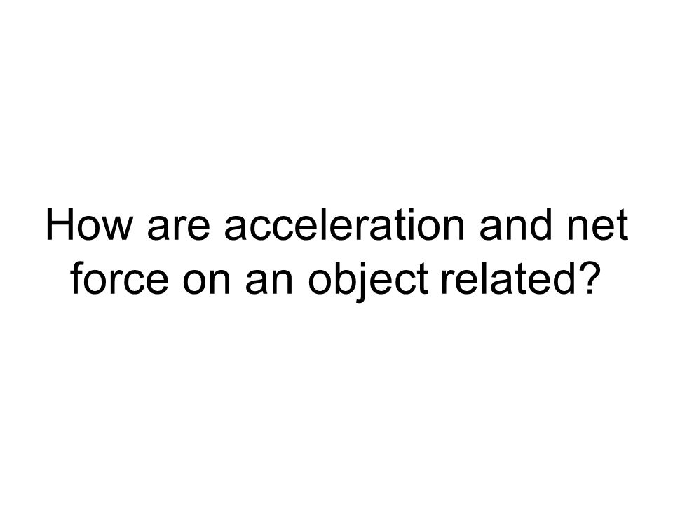 How are acceleration and net force on an object related