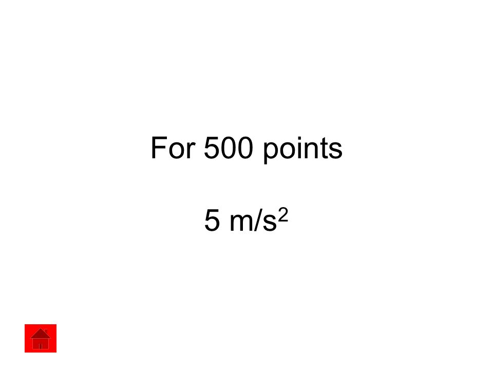 For 500 points 5 m/s2