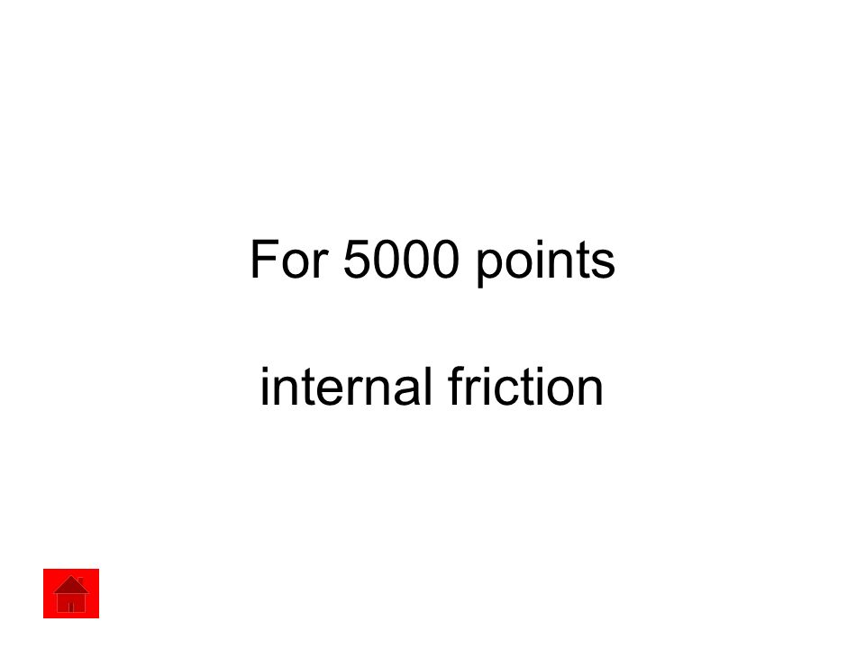 For 5000 points internal friction