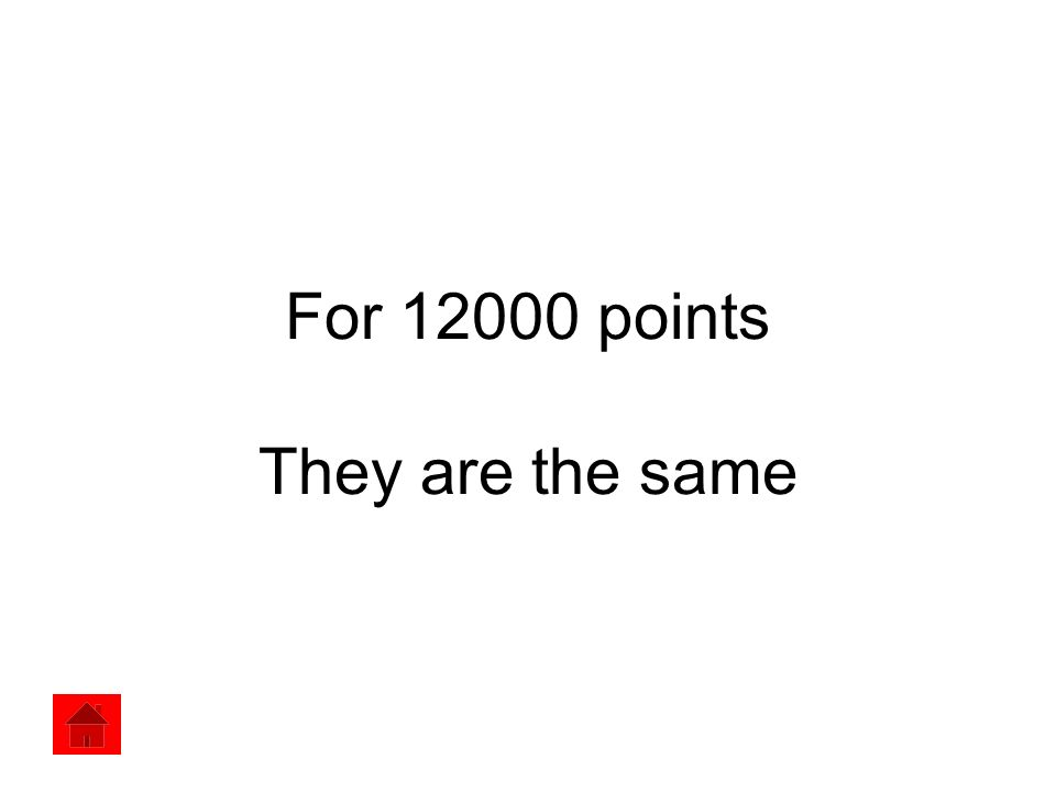 For 12000 points They are the same