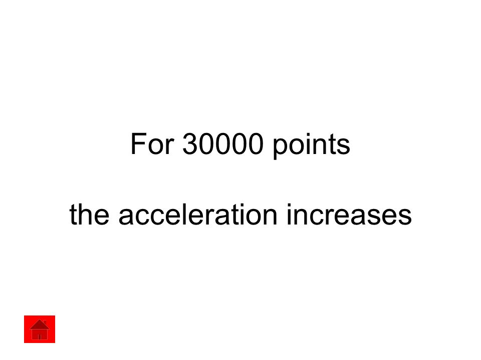 For 30000 points the acceleration increases