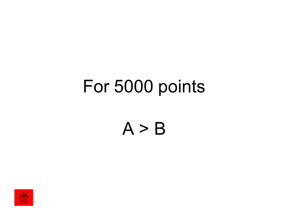 For 5000 points A > B