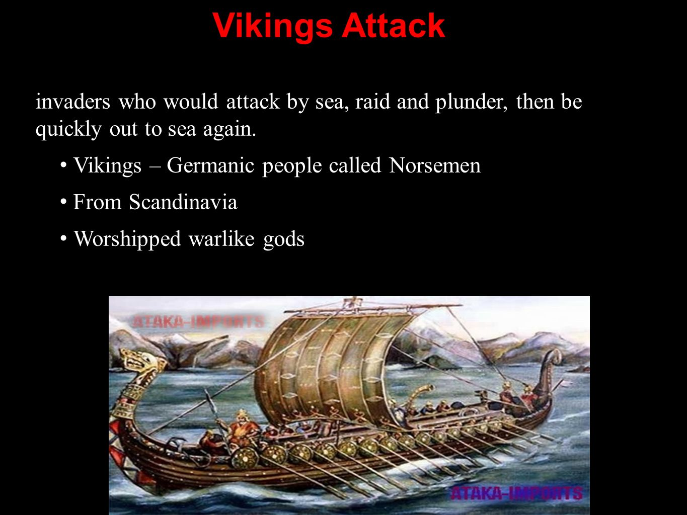 Vikings Attack invaders who would attack by sea, raid and plunder, then be quickly out to sea again.