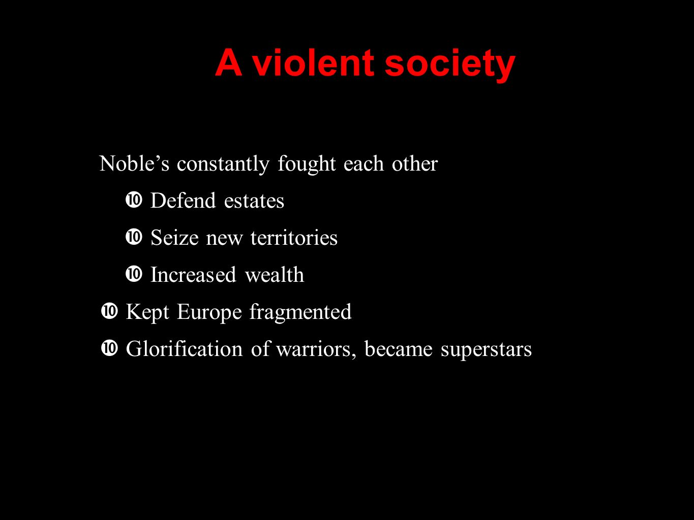 A violent society Noble's constantly fought each other Defend estates