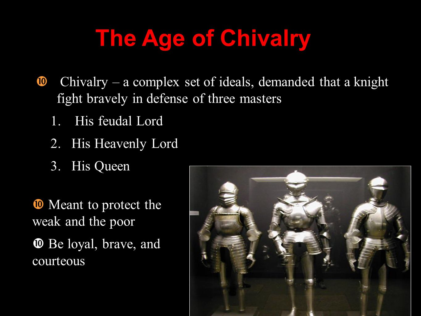 The Age of Chivalry Chivalry – a complex set of ideals, demanded that a knight fight bravely in defense of three masters.