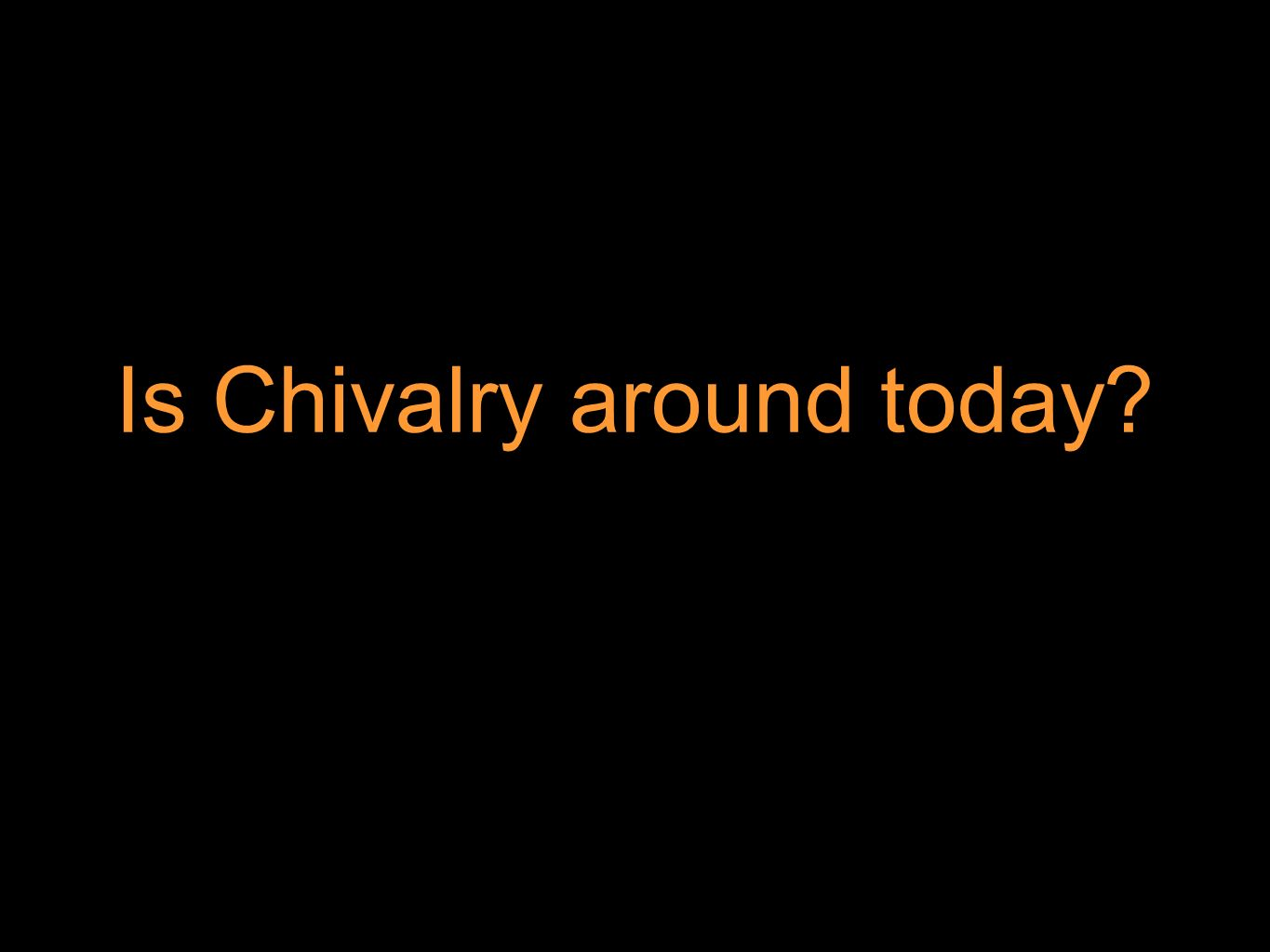 Is Chivalry around today
