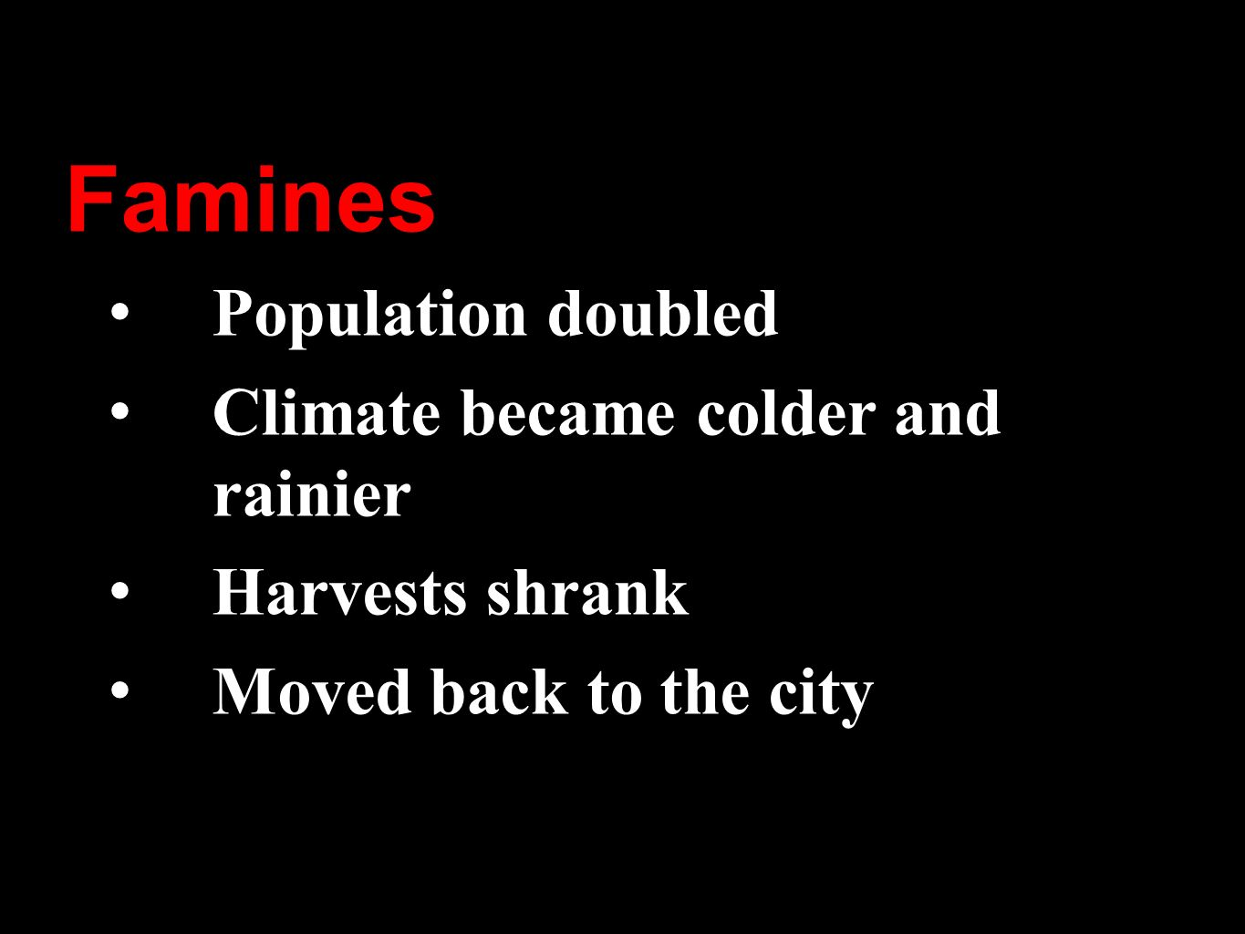 Famines Population doubled Climate became colder and rainier