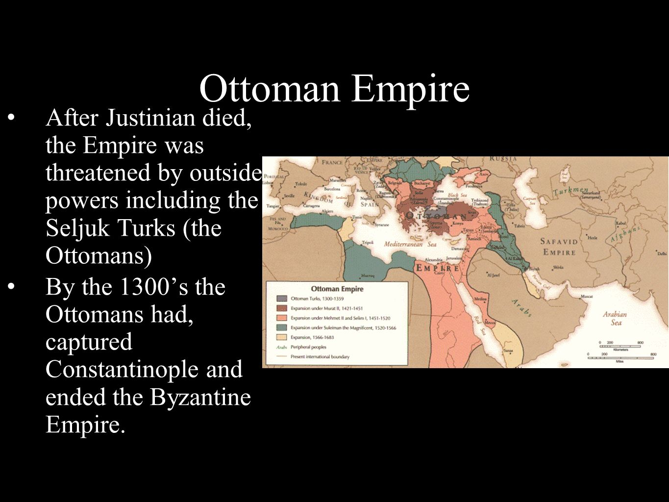 Ottoman Empire After Justinian died, the Empire was threatened by outside powers including the Seljuk Turks (the Ottomans)