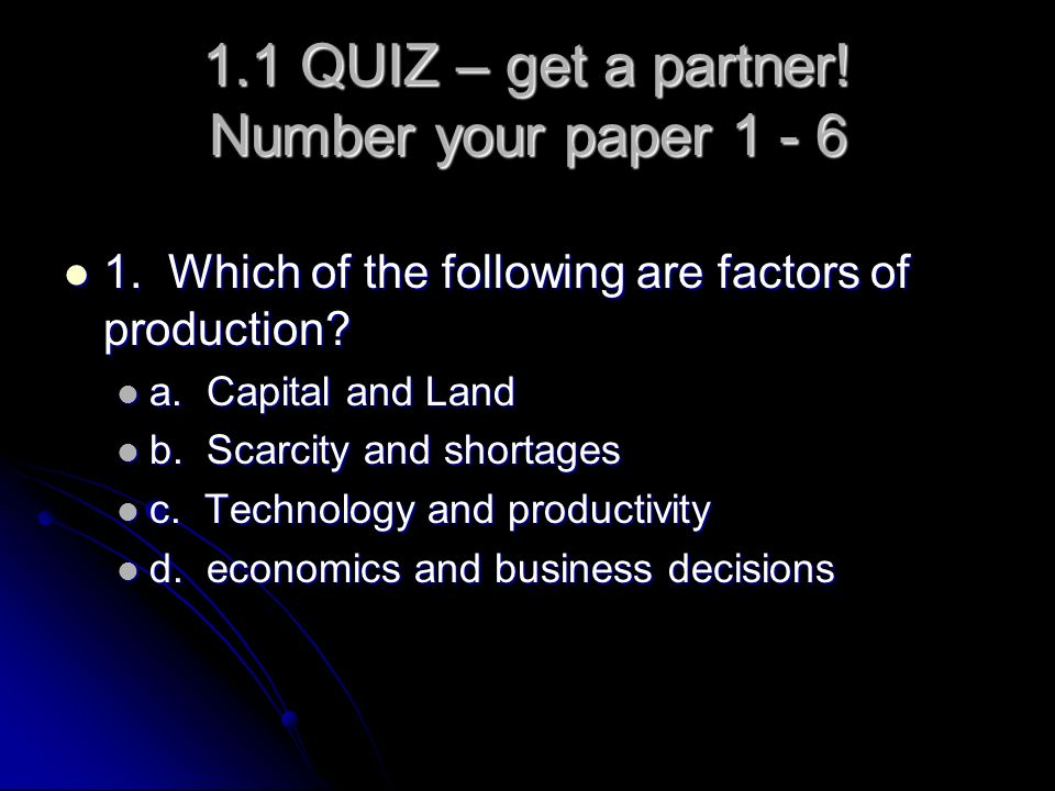 1.1 QUIZ – get a partner! Number your paper 1 - 6