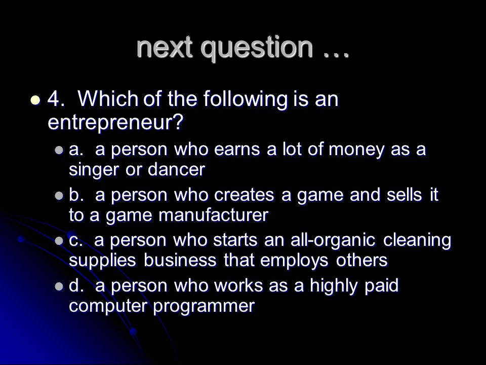 next question … 4. Which of the following is an entrepreneur