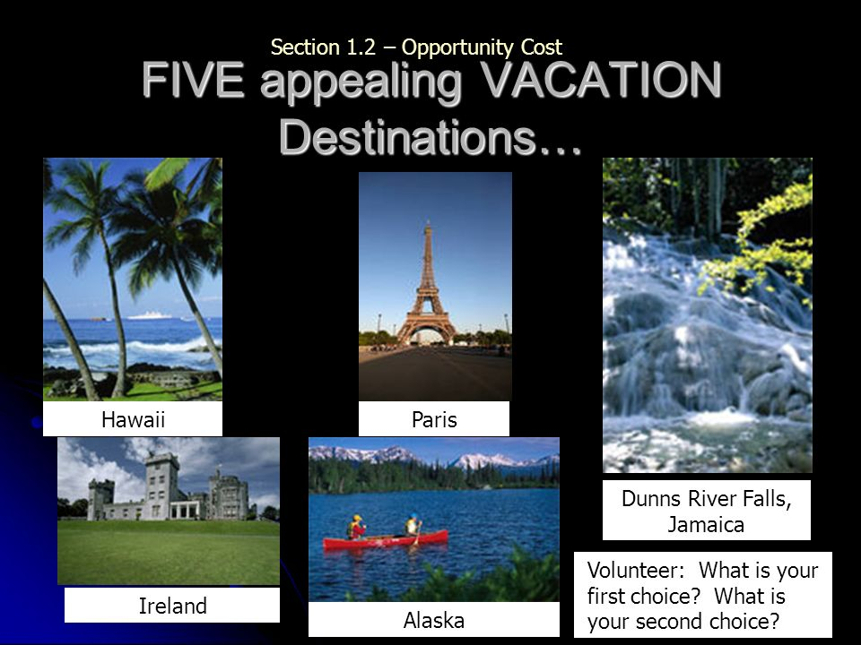 FIVE appealing VACATION Destinations…