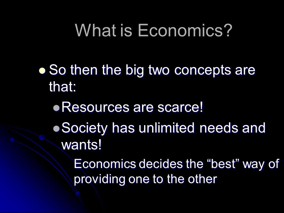 What is Economics So then the big two concepts are that: