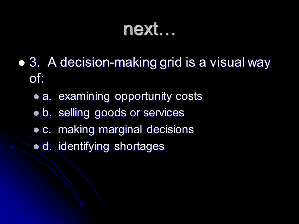 next… 3. A decision-making grid is a visual way of: