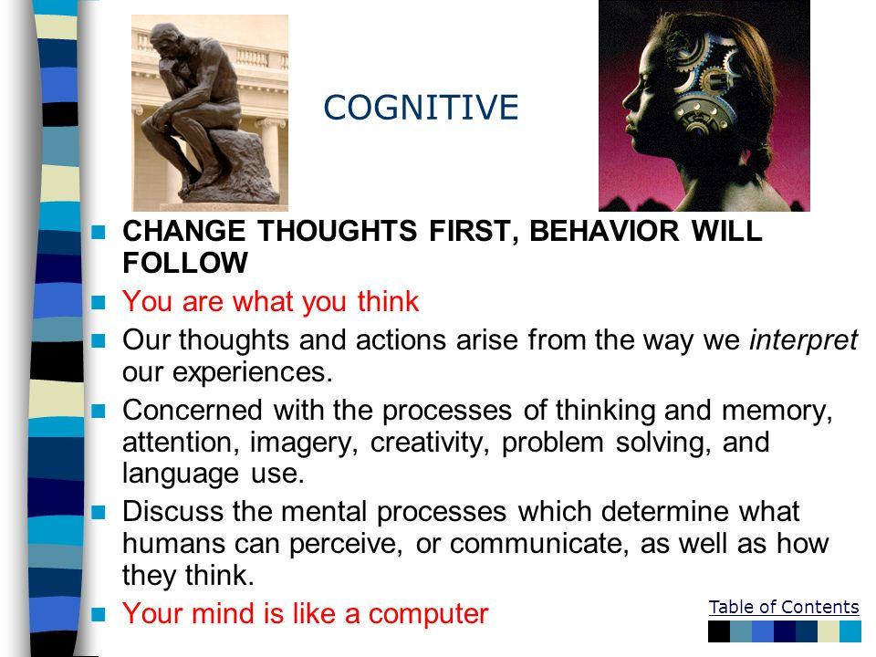 COGNITIVE CHANGE THOUGHTS FIRST, BEHAVIOR WILL FOLLOW