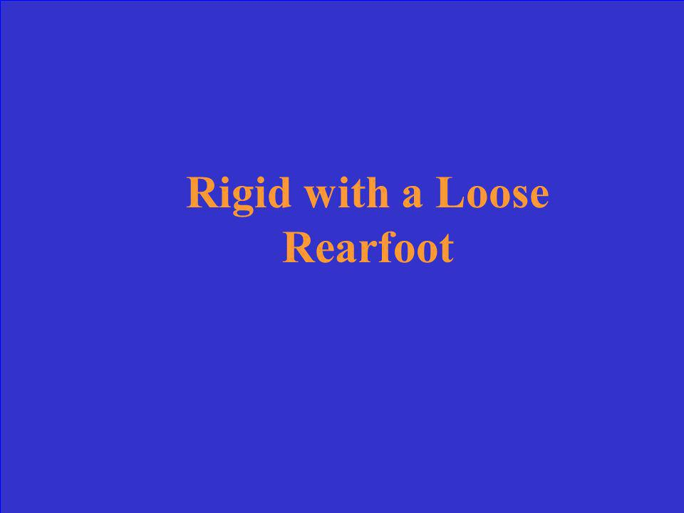 Rigid with a Loose Rearfoot