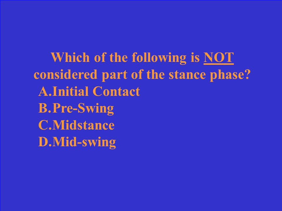 Which of the following is NOT considered part of the stance phase
