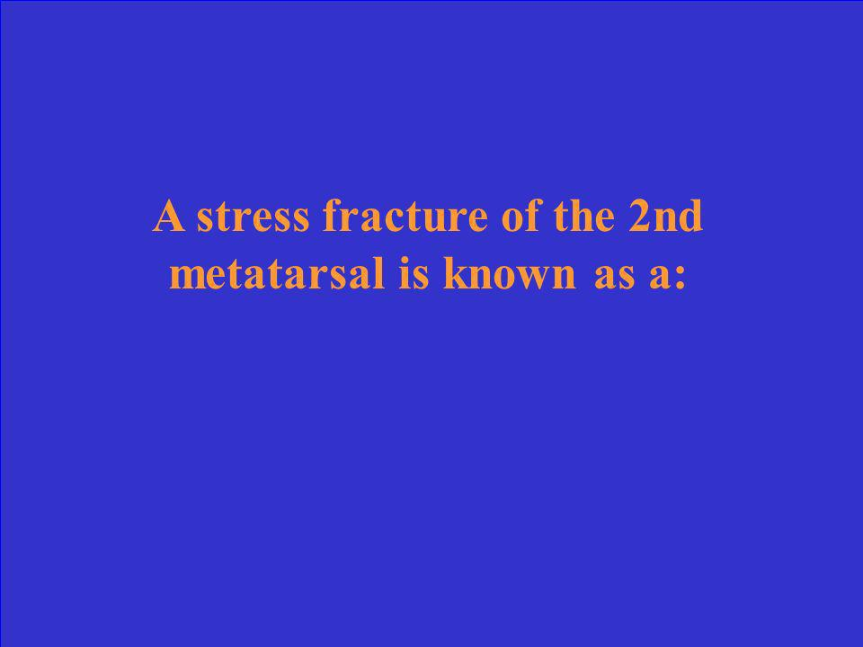 A stress fracture of the 2nd metatarsal is known as a: