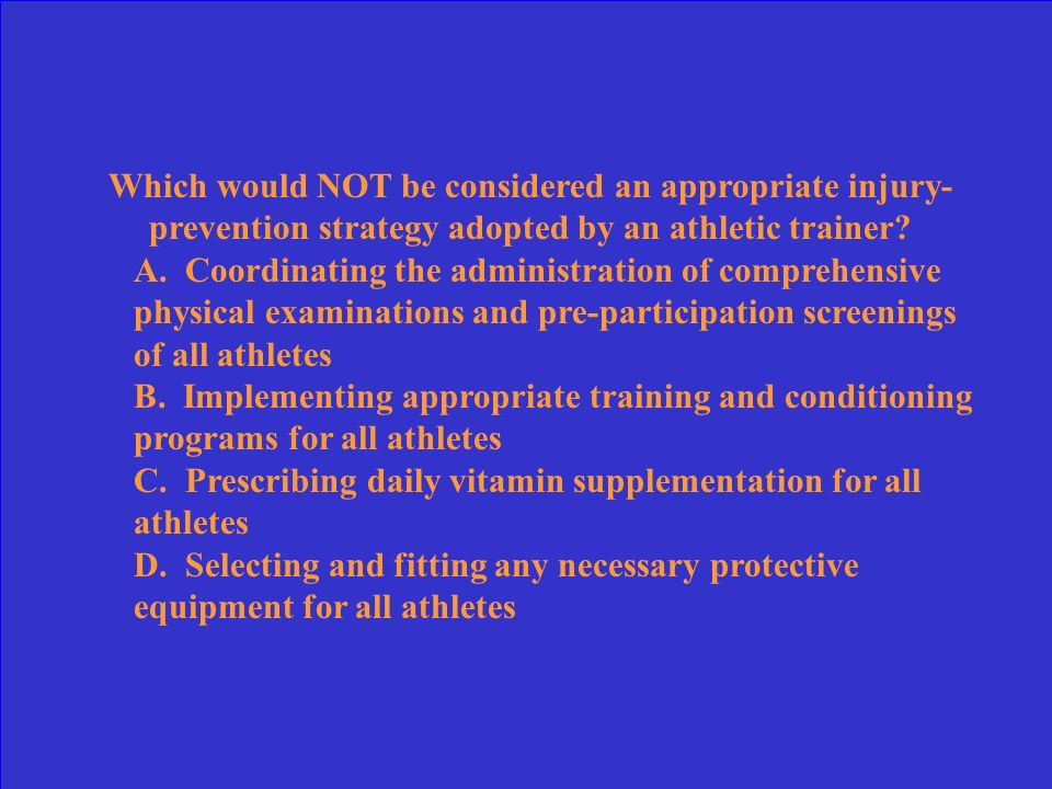 Which would NOT be considered an appropriate injury-prevention strategy adopted by an athletic trainer