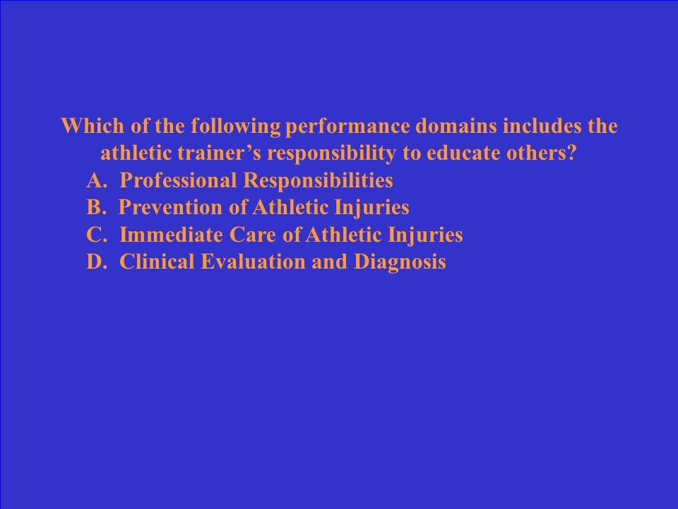 Which of the following performance domains includes the athletic trainer's responsibility to educate others