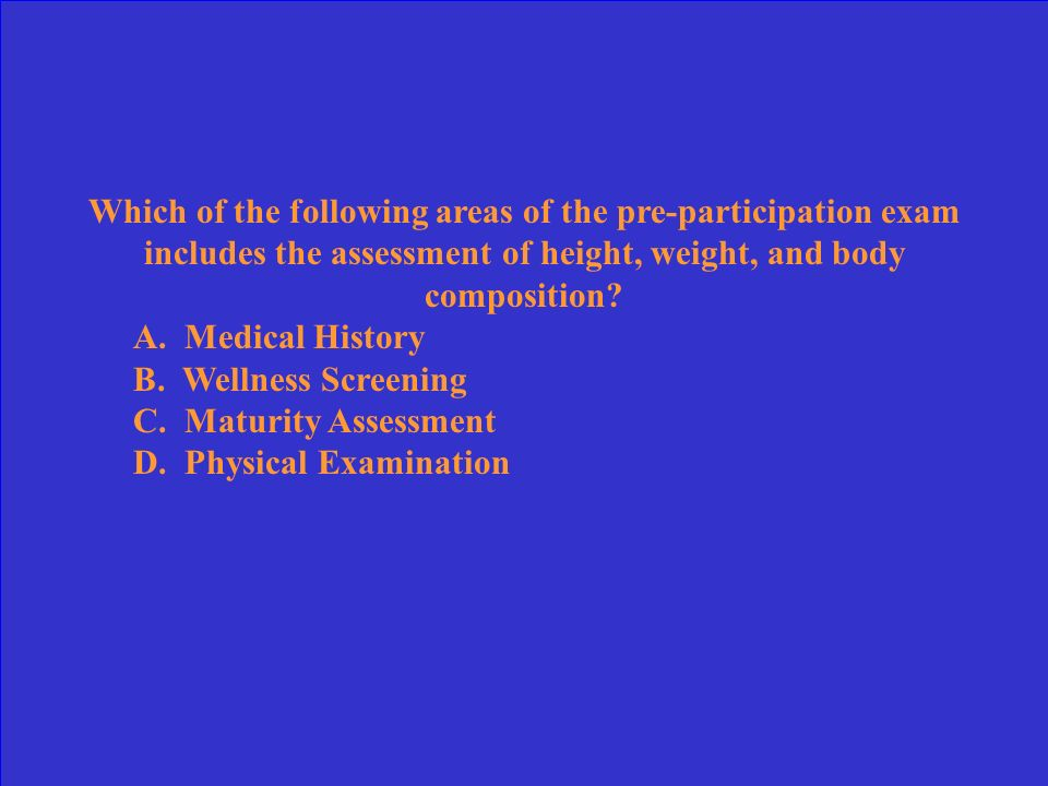 Which of the following areas of the pre-participation exam includes the assessment of height, weight, and body composition