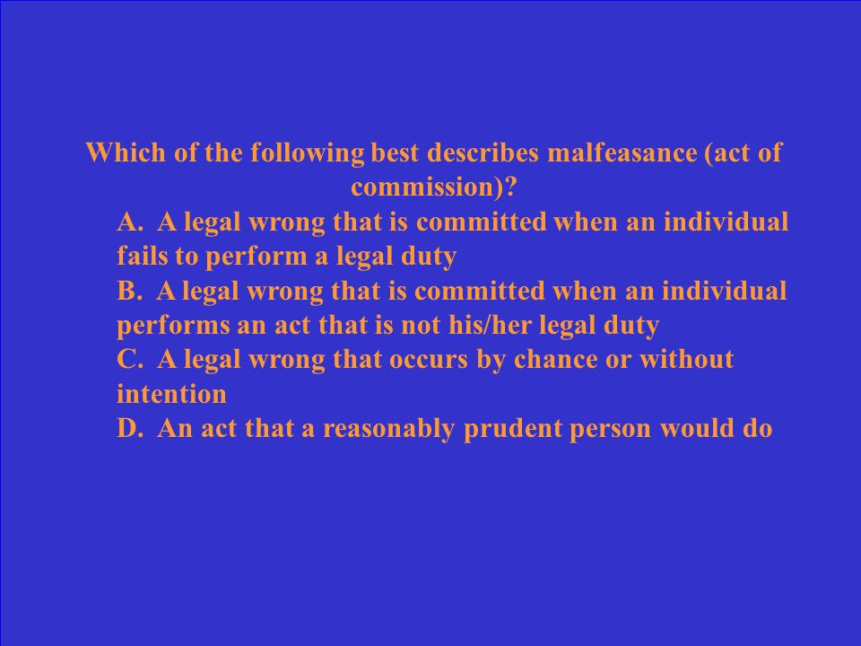 Which of the following best describes malfeasance (act of commission)