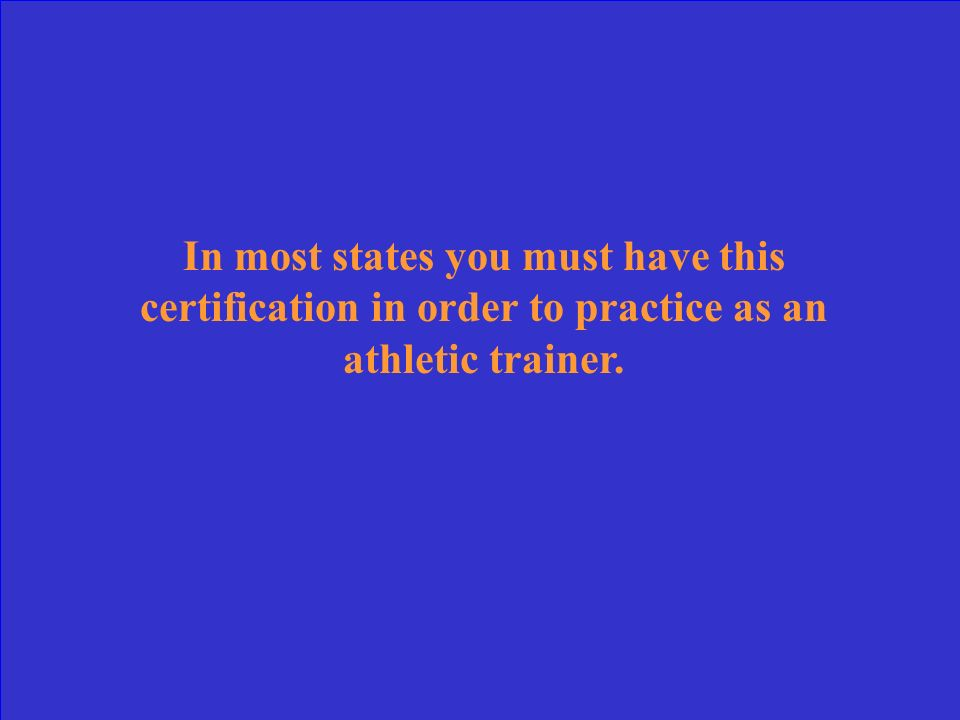 In most states you must have this certification in order to practice as an athletic trainer.
