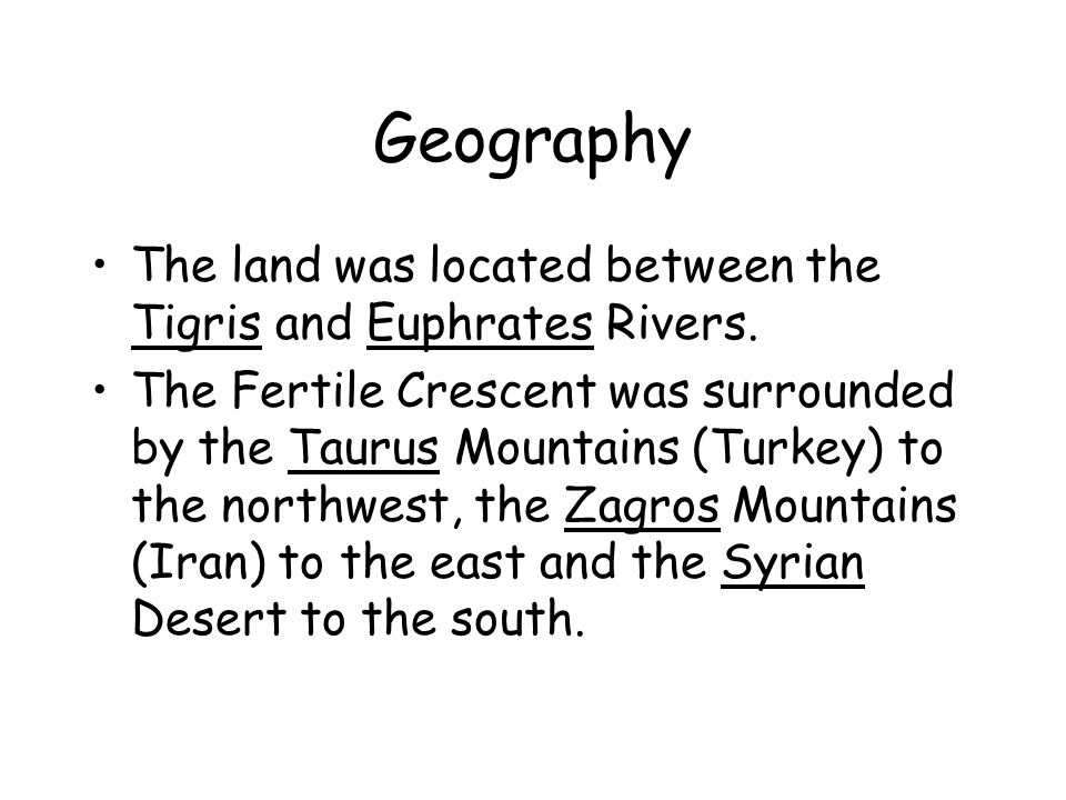Geography The land was located between the Tigris and Euphrates Rivers.