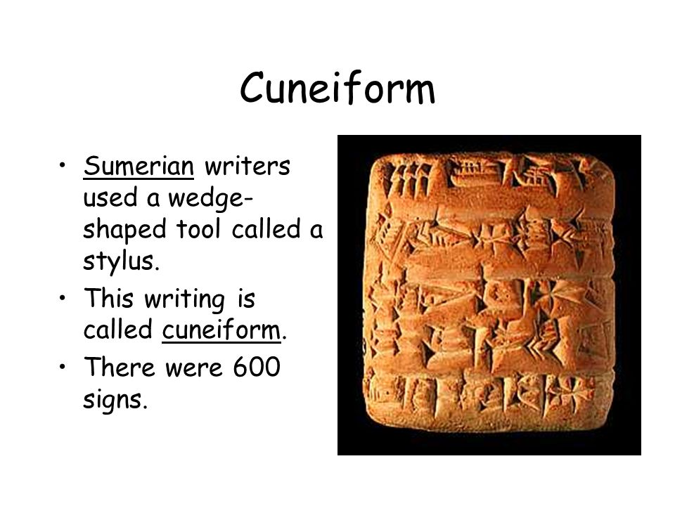 Cuneiform Sumerian writers used a wedge-shaped tool called a stylus.