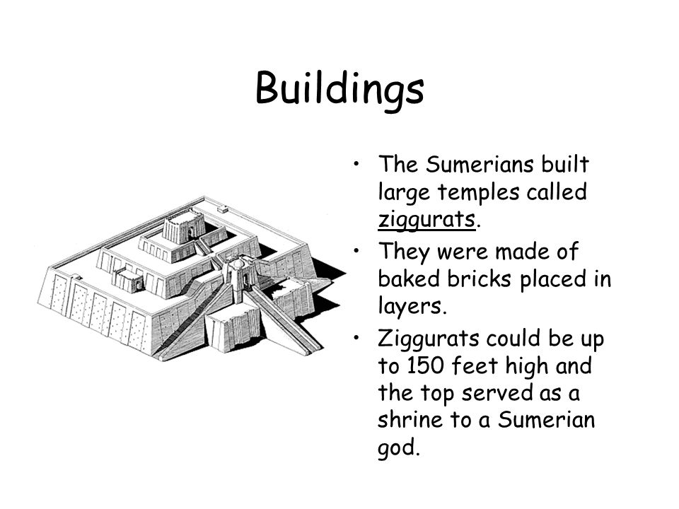 Buildings The Sumerians built large temples called ziggurats.