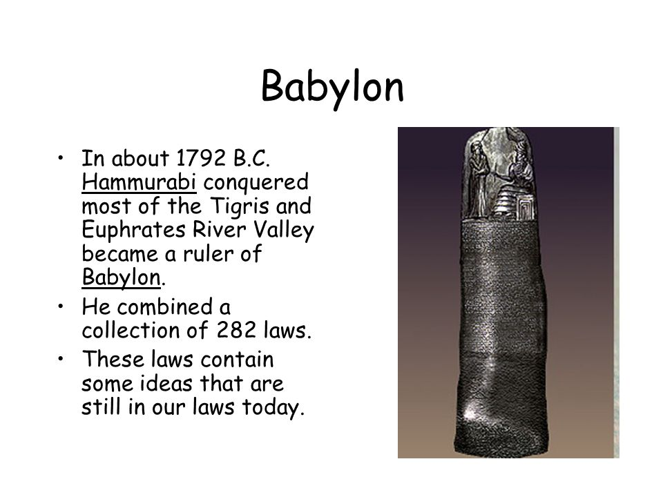 Babylon In about 1792 B.C. Hammurabi conquered most of the Tigris and Euphrates River Valley became a ruler of Babylon.