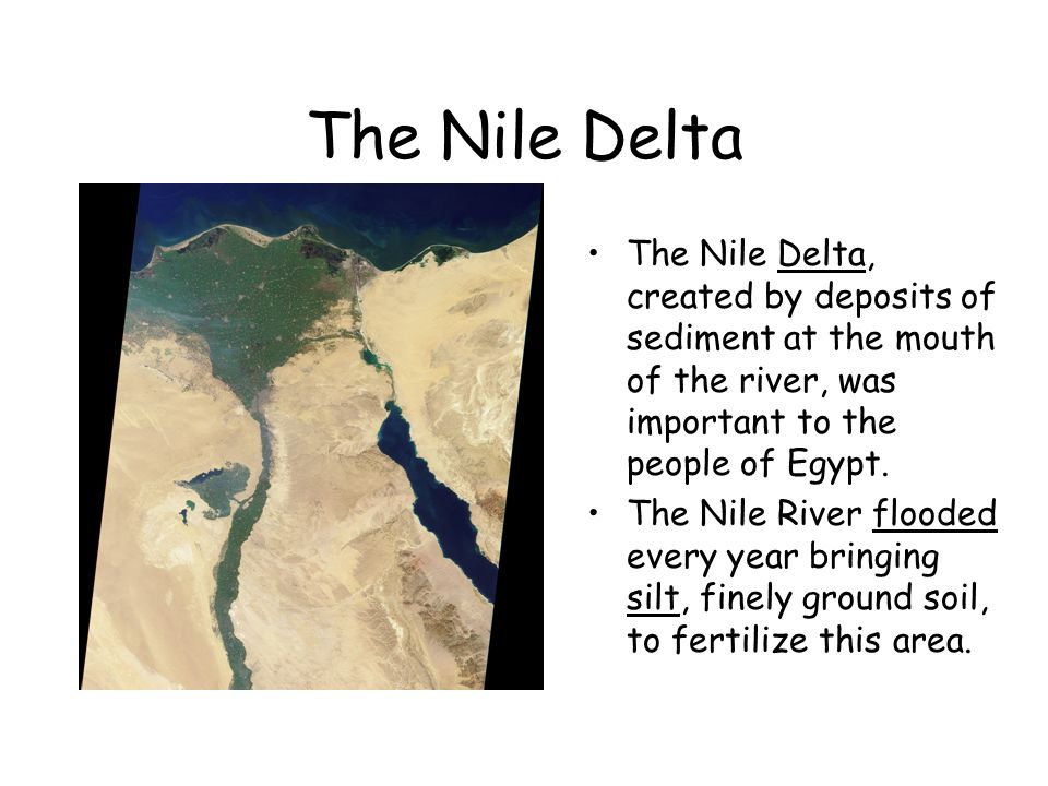 The Nile Delta The Nile Delta, created by deposits of sediment at the mouth of the river, was important to the people of Egypt.