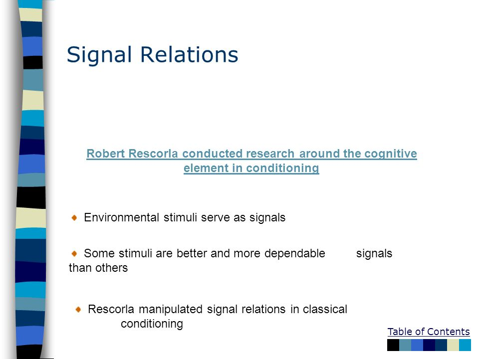 Signal Relations Robert Rescorla conducted research around the cognitive element in conditioning. Environmental stimuli serve as signals.