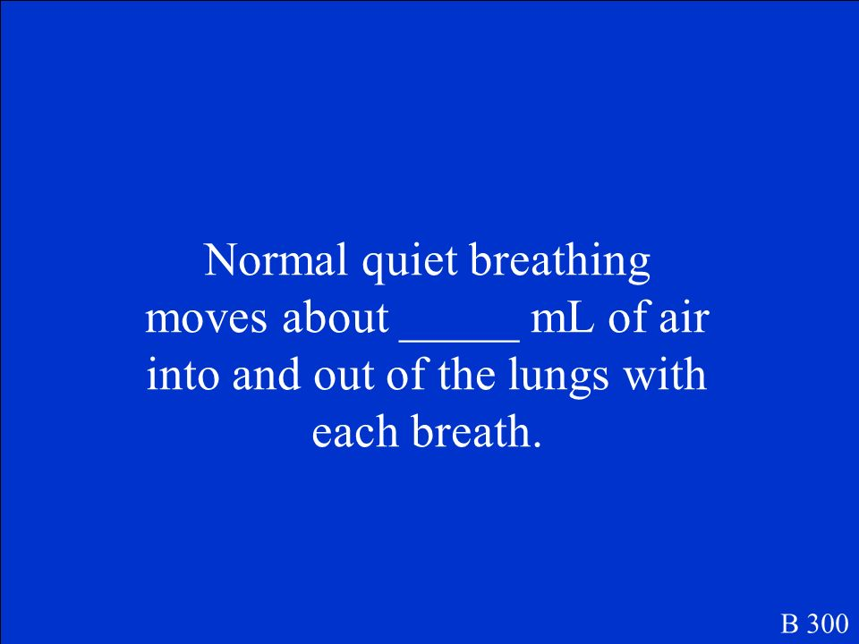 Normal quiet breathing moves about _____ mL of air into and out of the lungs with each breath.