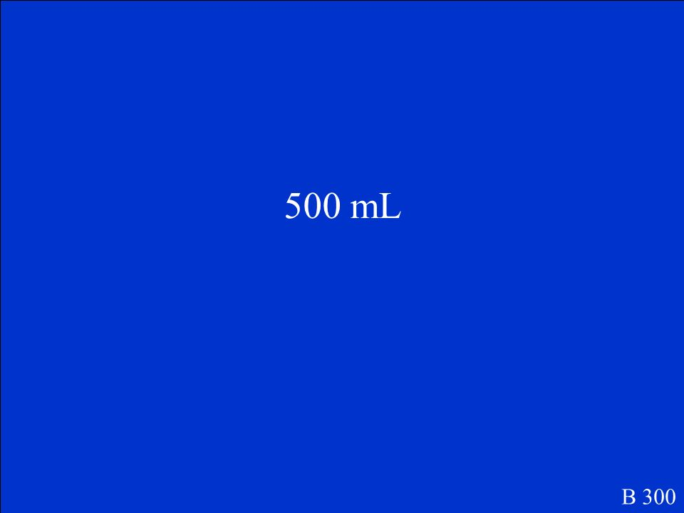 500 mL B 300