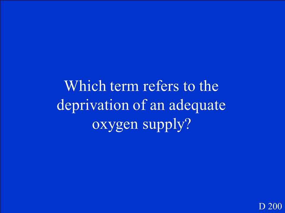Which term refers to the deprivation of an adequate oxygen supply