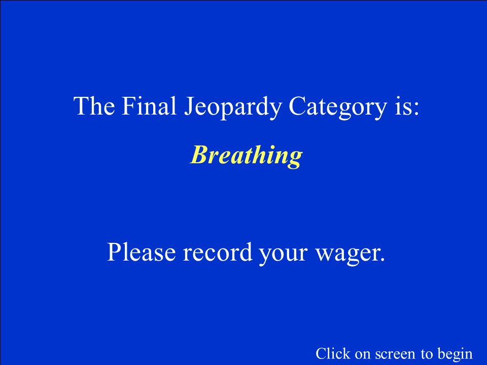 The Final Jeopardy Category is: Breathing