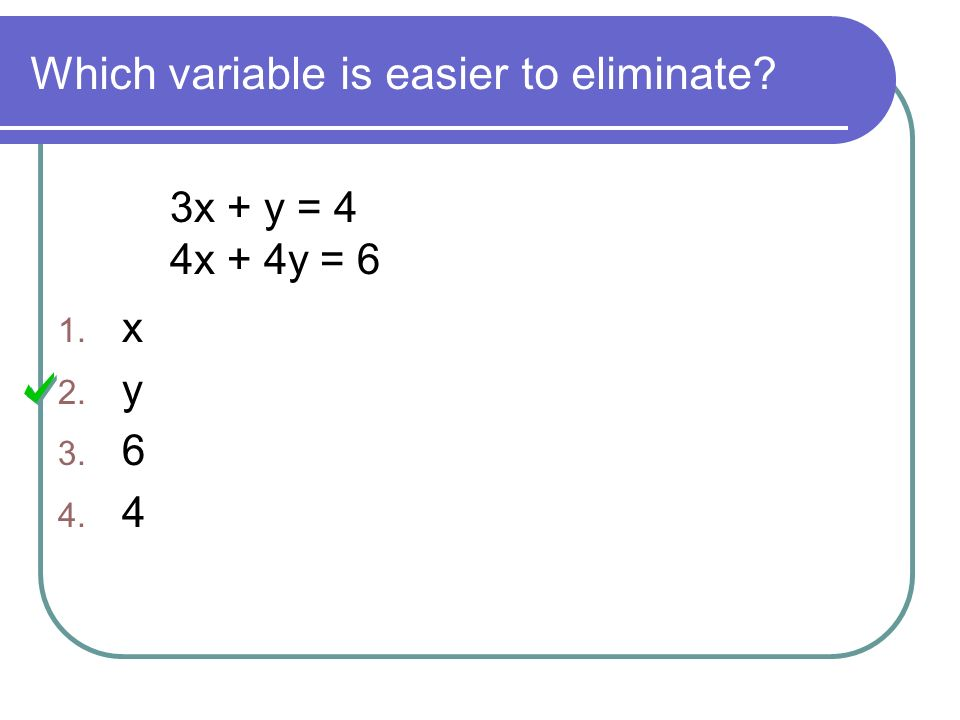 Which variable is easier to eliminate