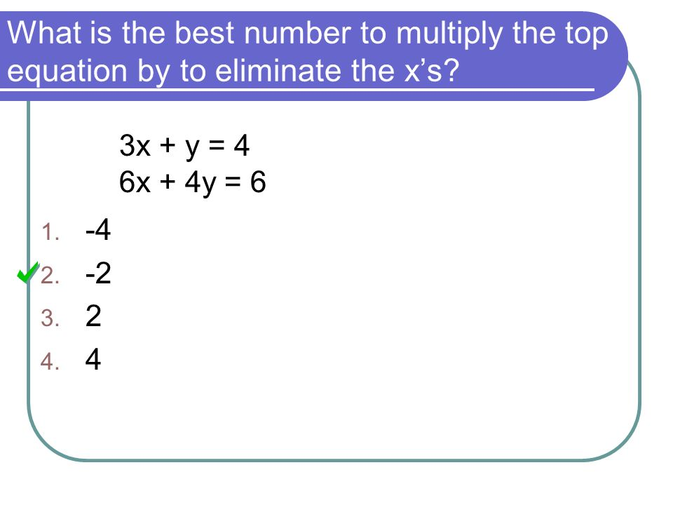 What is the best number to multiply the top equation by to eliminate the x's