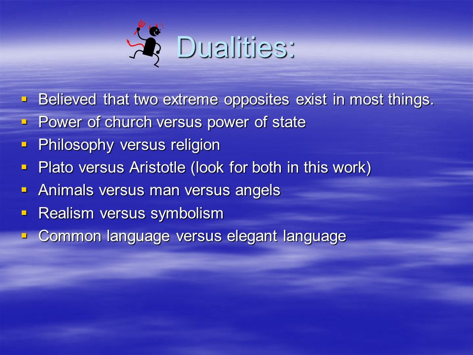 Dualities: Believed that two extreme opposites exist in most things.
