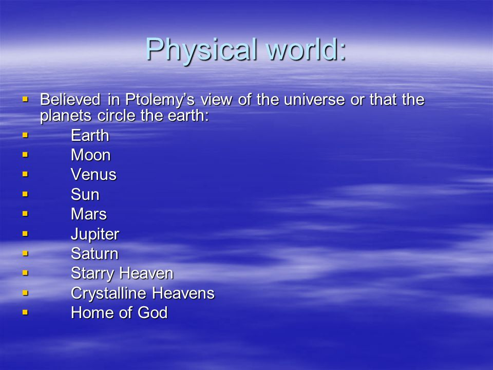 Physical world: Believed in Ptolemy's view of the universe or that the planets circle the earth: Earth.