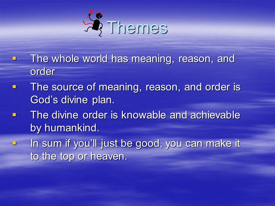Themes The whole world has meaning, reason, and order