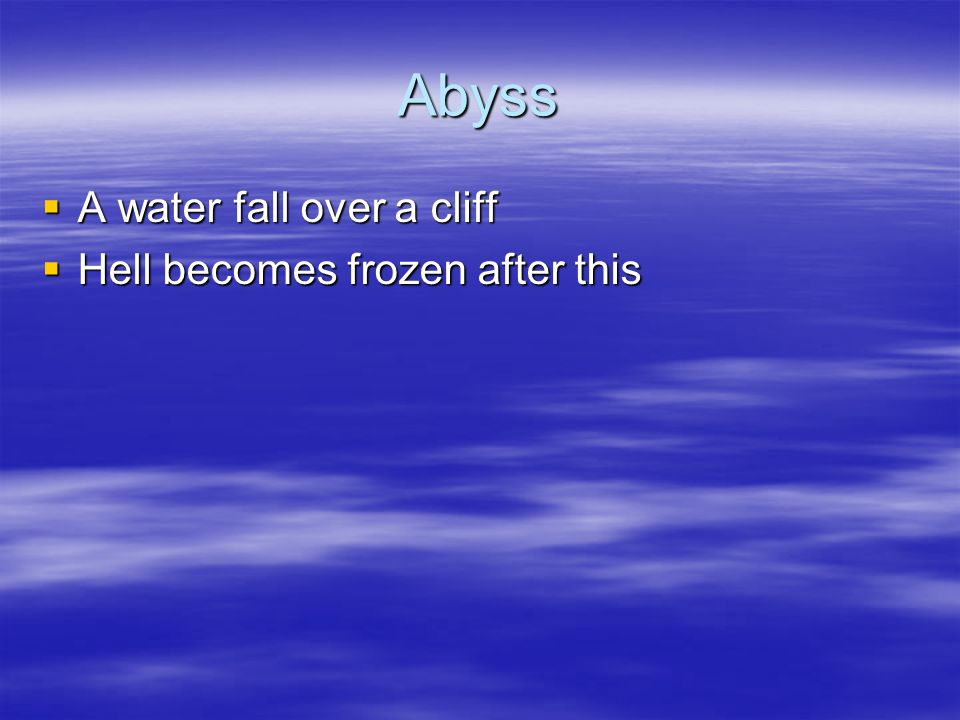 Abyss A water fall over a cliff Hell becomes frozen after this