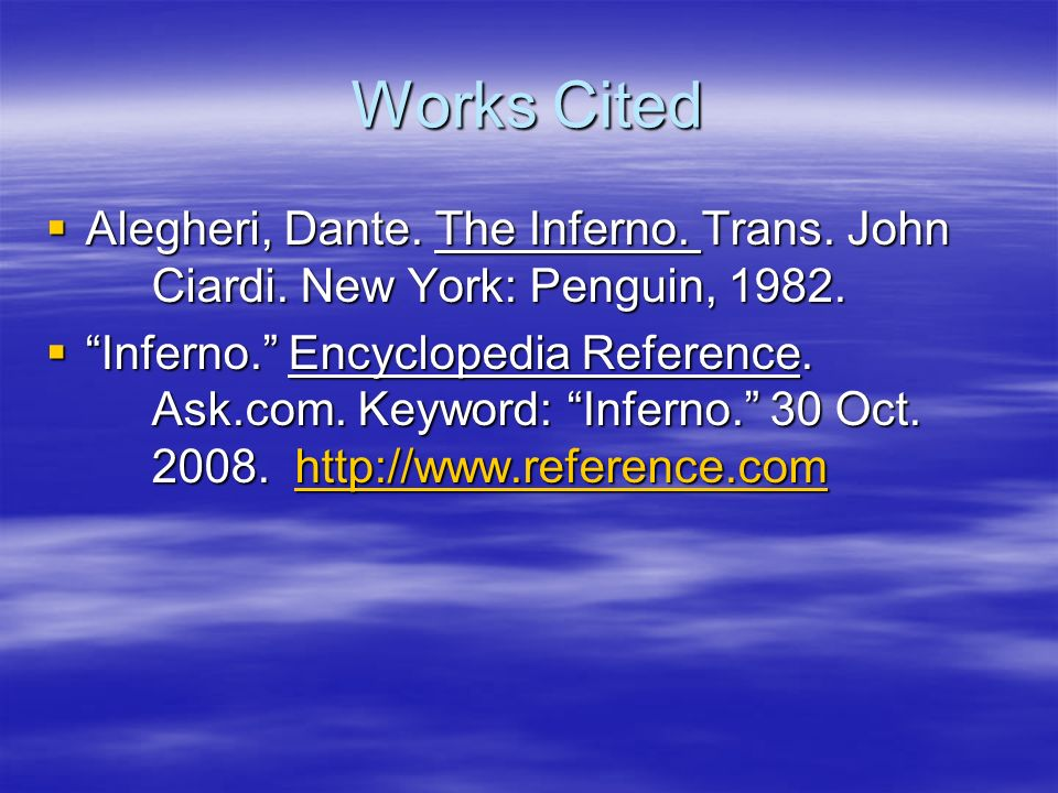 Works Cited Alegheri, Dante. The Inferno. Trans. John Ciardi. New York: Penguin, 1982.