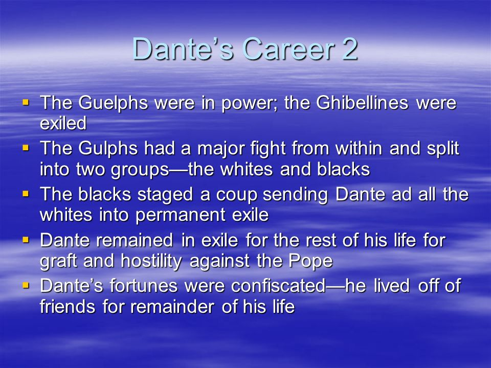 Dante's Career 2 The Guelphs were in power; the Ghibellines were exiled.